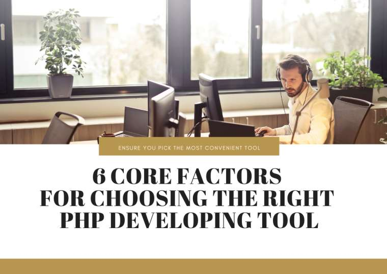 6 core factors to consider when choosing a PHP developing tool